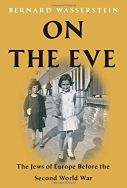 On the Eve: The Jews of Europe Before the Second World War 9781416594277