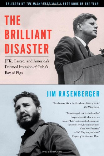 The Brilliant Disaster: JFK, Castro, and America's Doomed Invasion of Cuba's Bay of Pigs 9781416596530