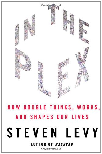 In the Plex: How Google Thinks, Works, and Shapes Our Lives 9781416596585