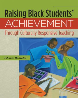 Raising Black Students' Achievement Through Culturally Responsive Teaching 9781416610595