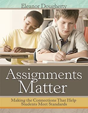 Assignments Matter: Making the Connections That Help Students Meet Standards 9781416614401