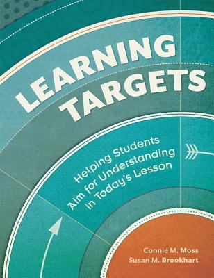 Learning Targets: Helping Students Aim for Understanding in Today's Lesson 9781416614418