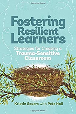 Fostering Resilient Learners: Strategies for Creating a Trauma-Sensitive Classroom
