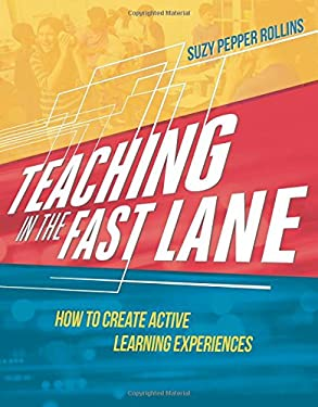 Teaching in the Fast Lane: How to Create Active Learning Experiences - Rollins, Suzy Pepper