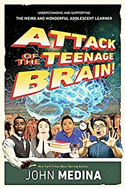Attack of the Teenage Brain! Understanding and Supporting the Weird and Wonderful Adolescent Learner