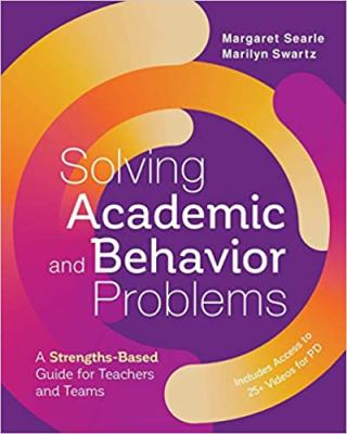 Solving Academic and Behavior Problems: A Strengths-Based Guide for Teachers and Teams