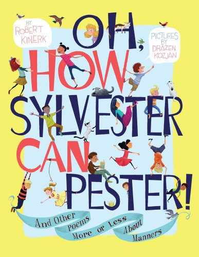 Oh, How Sylvester Can Pester!: And Other Poems More or Less about Manners 9781416933625