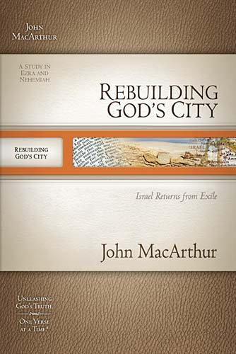 Rebuilding God's City: Israel Returns from Exile - MacArthur, John