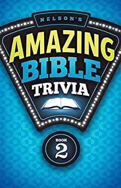 Nelson's Amazing Bible Trivia 9781418547479