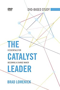 The Catalyst Leader DVD-Based Study Kit: 8 Essentials for Becoming a Change Maker 9781418550813