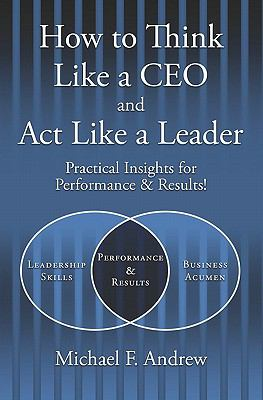 How to Think Like a CEO and ACT Like a Leader 9781419683329