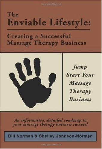 The Enviable Lifestyle: Creating a Successful Massage Therapy Business 9781419696275