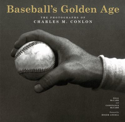 Baseball's Golden Age: The Photographs of Charles M. Conlon 9781419701979