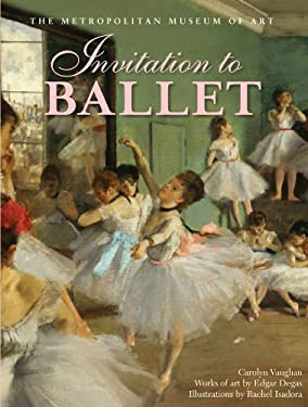 Invitation to Ballet: A Celebration of Dance and Degas 9781419702600