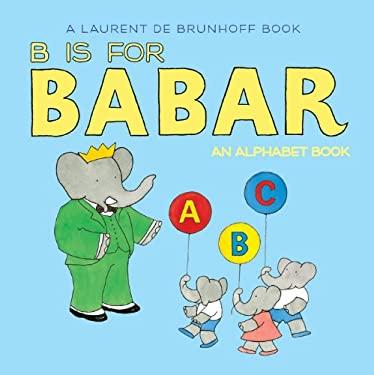 B Is for Babar: An Alphabet Book 9781419702983