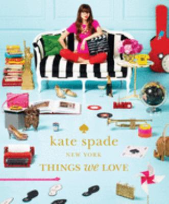 Kate Spade New York: Things We Love: Twenty Years of Inspiration, Intriguing Bits and Other Curiosities 9781419705663