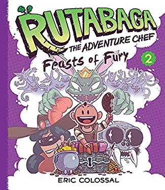 Rutabaga the Adventure Chef: Book 2: Feasts of Fury