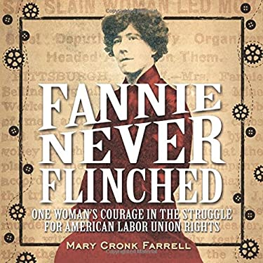 Fannie Never Flinched: One Womans Courage in the Struggle for American Labor Union Rights
