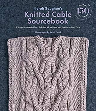Norah Gaughans Knitted Cable Sourcebook: A Breakthrough Guide to Knitting with Cables and Designing Your Own