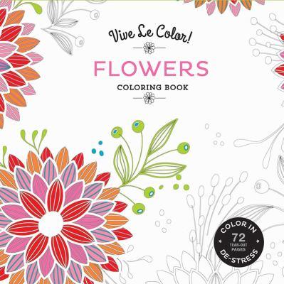 Vive Le Color! Flowers (Adult Coloring Book): Color In; De-stress (72 Tear-out Pages)