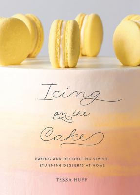 Icing on the Cake: Decorating Simple, Stunning Desserts at Home