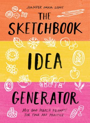 The Sketchbook Idea Generator (Mix-and-Match Flip Book): Mix and Match Prompts for Your Art Practice