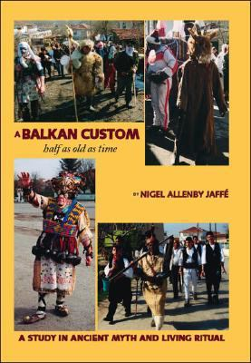 A Balkan Custom Half as Old as Time: A Study in Ancient Myth and Living Ritual 9781412086325
