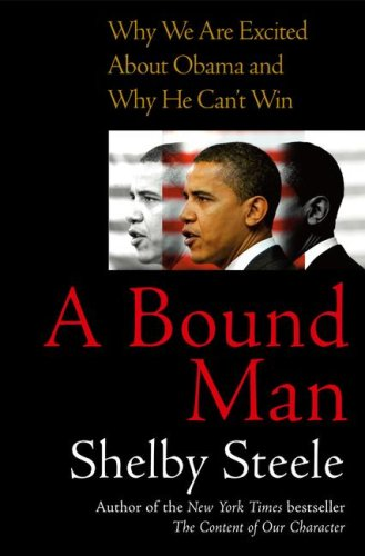 A Bound Man: Why We Are Excited about Obama and Why He Can't Win 9781416559177