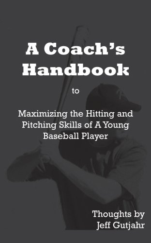 A Coach's Handbook: Maximizing the Hitting and Pitching Skills of a Young Baseball Player 9781414027784