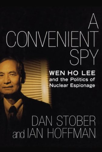 A Convenient Spy: Wen Ho Lee and the Politics of Nuclear Espionage 9781416572091