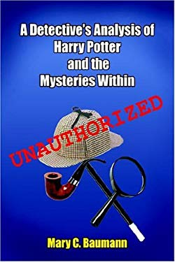 A Detective's Analysis of Harry Potter and the Mysteries Within 9781418445515