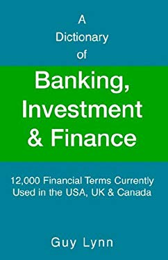 A Dictionary of Banking, Investment & Finance 9781413483062