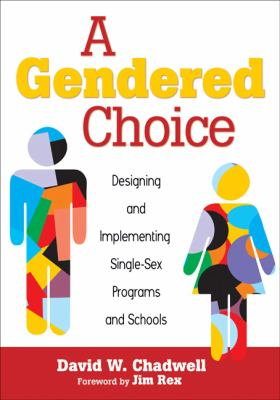 A Gendered Choice: Designing and Implementing Single-Sex Programs and Schools 9781412972604