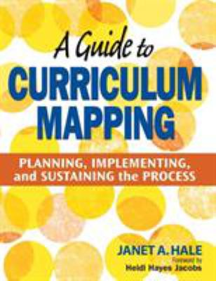 A Guide to Curriculum Mapping: Planning, Implementing, and Sustaining the Process 9781412948920