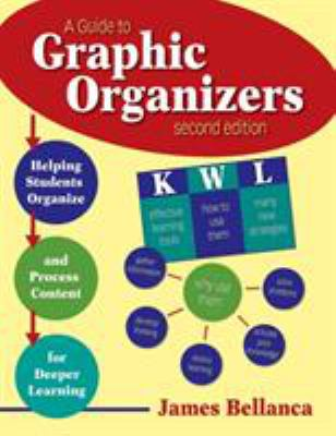 A Guide to Graphic Organizers: Helping Students Organize and Process Content for Deeper Learning 9781412953009