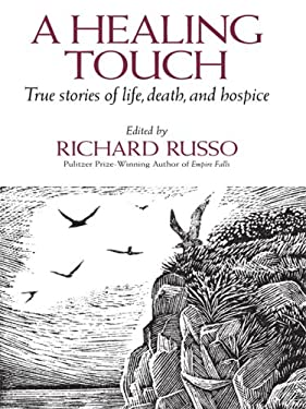 A Healing Touch: True Stories of Life, Death, and Hospice 9781410410504