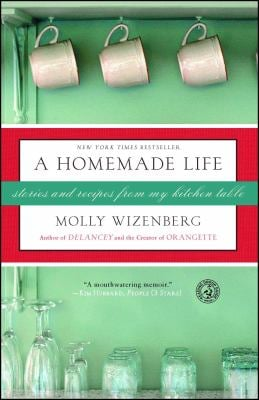 A Homemade Life: Stories and Recipes from My Kitchen Table 9781416551065