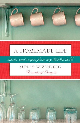 A Homemade Life: Stories and Recipes from My Kitchen Table 9781416551058