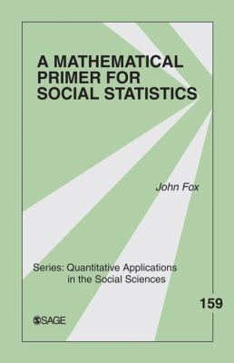 A Mathematical Primer for Social Statistics 9781412960809