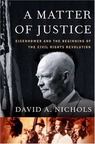 A Matter of Justice: Eisenhower and the Beginning of the Civil Rights Revolution 9781416541509