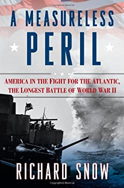A Measureless Peril: America in the Fight for the Atlantic, the Longest Battle of World War II 9781416591108