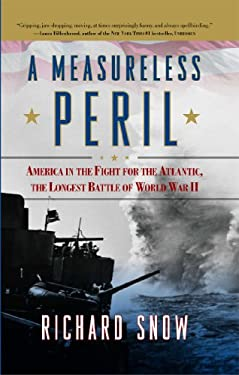A Measureless Peril: America in the Fight for the Atlantic, the Longest Battle of World War II 9781416591115