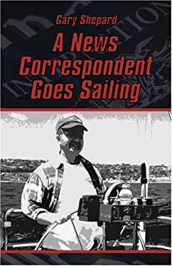A News Correspondent Goes Sailing 9781413740943