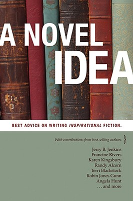 A Novel Idea: Best Advice on Writing Inspirational Fiction 9781414329949