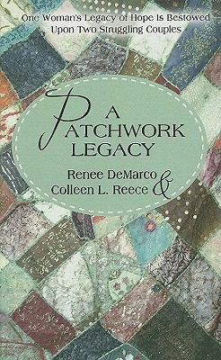 A Patchwork Legacy: One Woman's Legacy of Hope Is Bestowed Upon Two Struggling Couples 9781410415806
