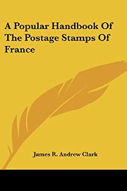 A Popular Handbook of the Postage Stamps of France 9781417951260