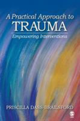 A Practical Approach to Trauma: Empowering Interventions 9781412916387