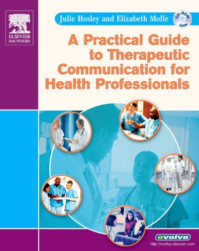 A Practical Guide to Therapeutic Communication for Health Professionals [With CDROM] 9781416000006
