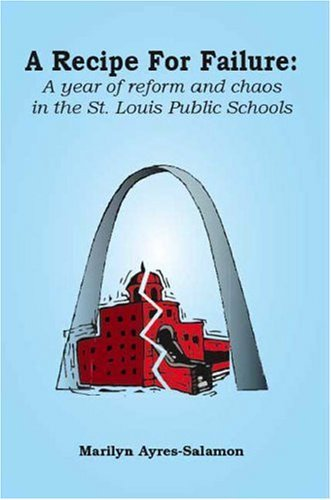 A Recipe for Failure: A Year of Reform and Chaos in the St. Louis Public Schools 9781412076937