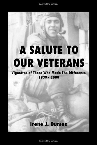 A Salute to Our Veterans: Vignettes of Those Who Made the Difference, 1939-2000 9781412071307